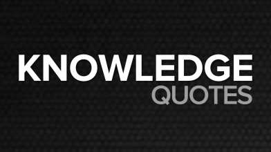 Knowledge Quotes - Top 10 Knowledge Quotes
